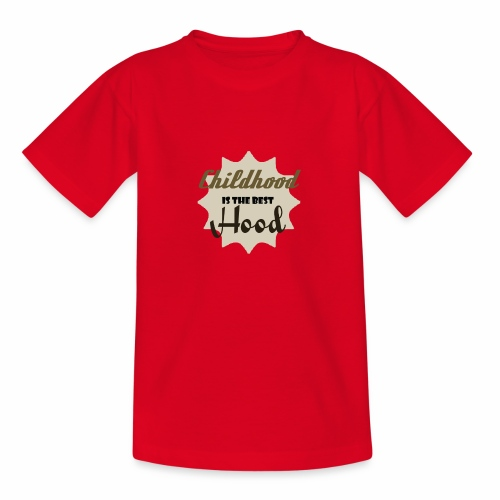 Childhood is the best Hood - Teenager T-Shirt