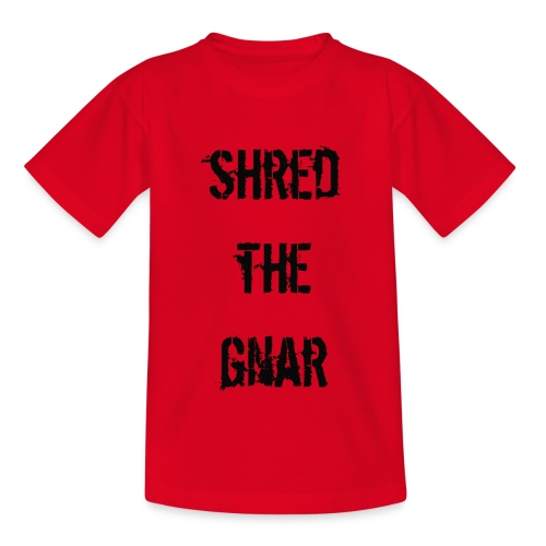 Shred the Gnar - Teenage T-Shirt