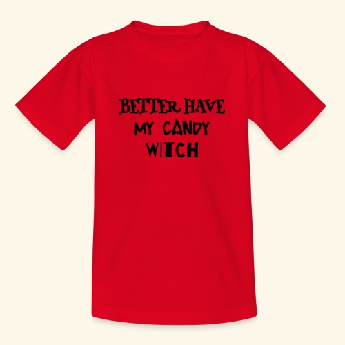 Better Have My Candy Witch - Halloween Shirts - Teenage T-Shirt