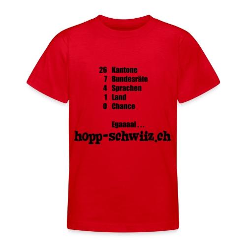 Egal hopp-schwiiz.ch - Teenager T-Shirt
