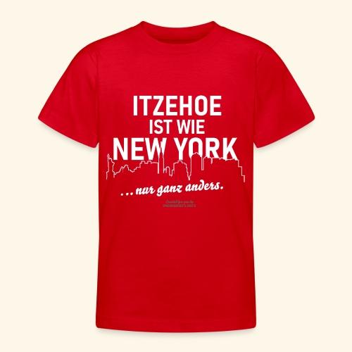 Itzehoe 👍 ist wie New York Spruch 😁 - Teenager T-Shirt