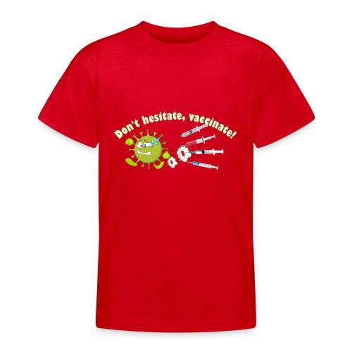 Don't hesitate, vaccinate!I - Camiseta adolescente