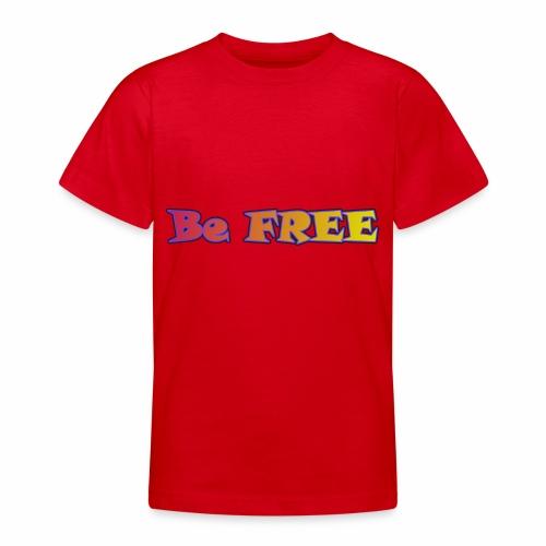 Be FREE ! Soyez Libre. - T-shirt Ado