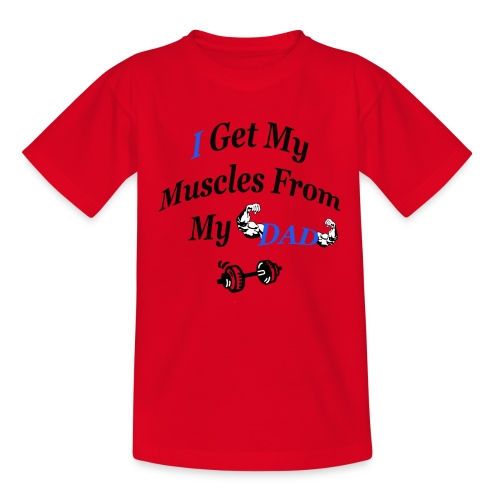 baby body and kids (i get my muscles from my dad) - Teenager T-Shirt