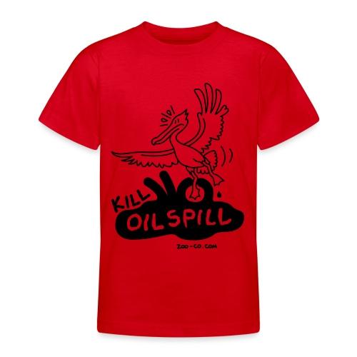 Kill Oil Spill - Teenage T-Shirt