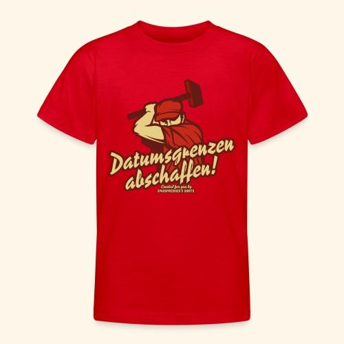 Lustiges Sprüche T Shirt Datumsgrenzen abschaffen - Teenager T-Shirt