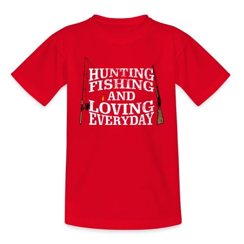 Hunting Fishing And Loving Everyday Gifts - Camiseta adolescente