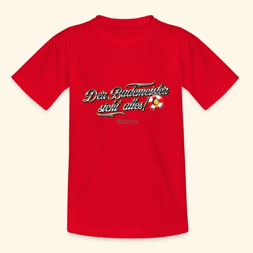 Bademeister Spruch Der Bademeister sieht alles - Teenager T-Shirt