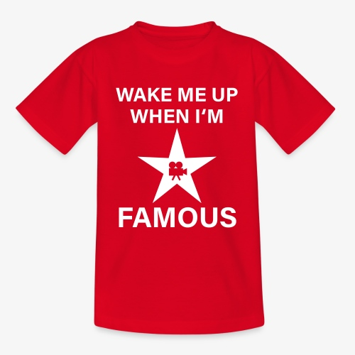 56 Wake me up when i'm FAMOUS Hollywood Star - Teenager T-Shirt