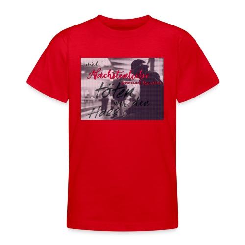 mit Nächstenliebe töten wir den Hass - Teenager T-Shirt