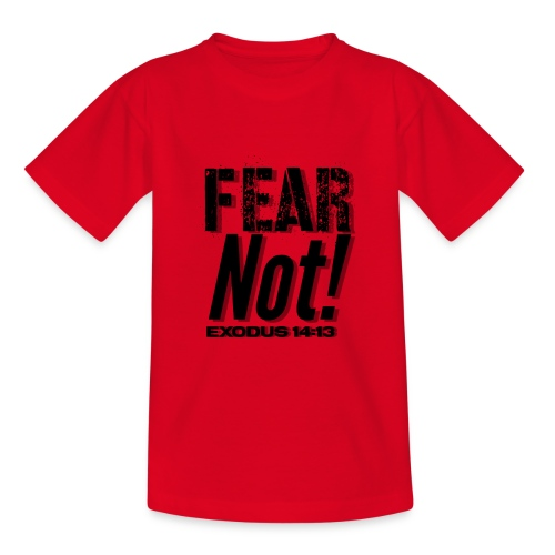Fear Not Inspirational Lifequote Black Text - Teenage T-Shirt