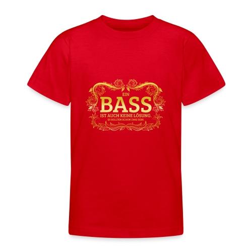 Ein Bass ist auch keine Lösung, es sollten schon.. - Teenager T-Shirt