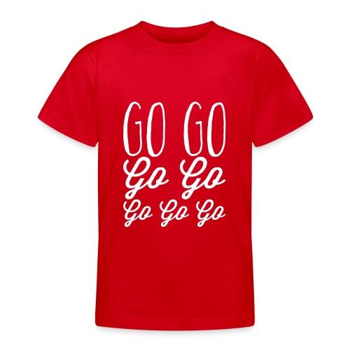 Go Go Go Go Go Go Go - Teenage T-Shirt