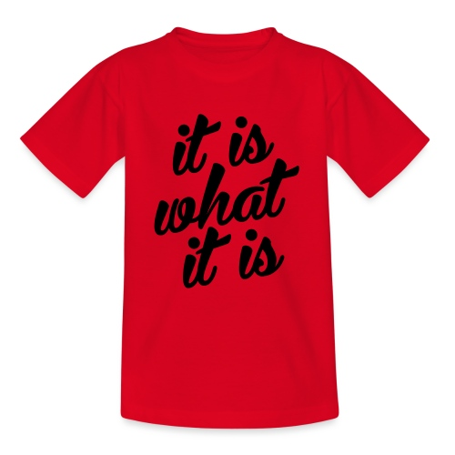 It is what it is - Teenager T-shirt