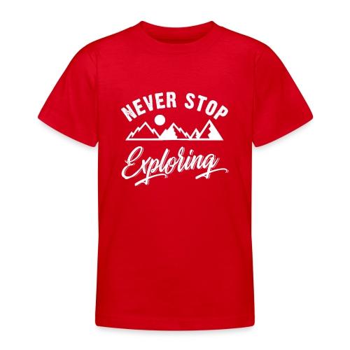 Never Stop Exploring - Teenager T-Shirt