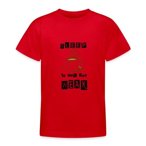 Sleep is for the weak - Teenager T-Shirt