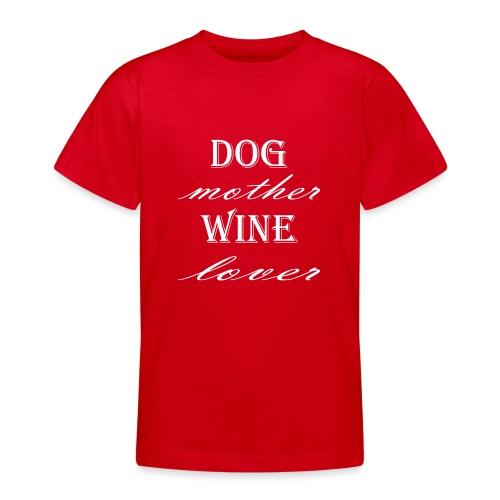 Hunde Mutter Weinliebhaber Geschenk Idee - Teenager T-Shirt