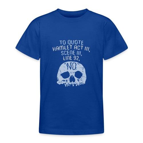 Hamlet von Shakespeare - NEIN - Teenager T-Shirt