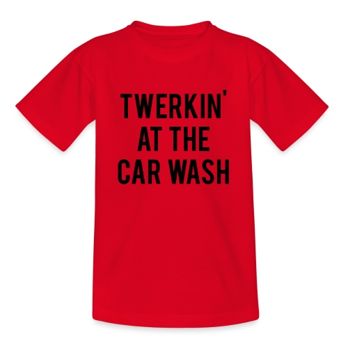 Twerkin At The Car Wash - Teenage T-Shirt