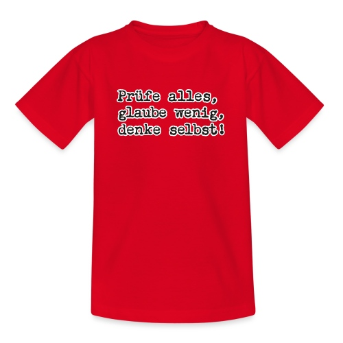 Prüfe alles, glaube wenig, denke … (bunte Shirts) - Teenager T-Shirt