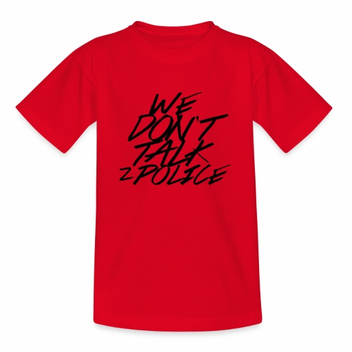 dont talk to police - Teenager T-Shirt