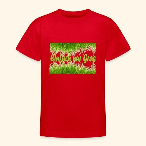 einfach nur gras2 - Teenager T-Shirt