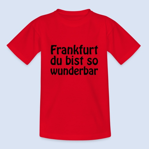 FRANKFURT Du bist so - Teenager T-Shirt
