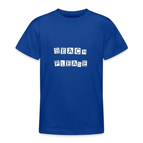 Beach please - Teenager T-Shirt