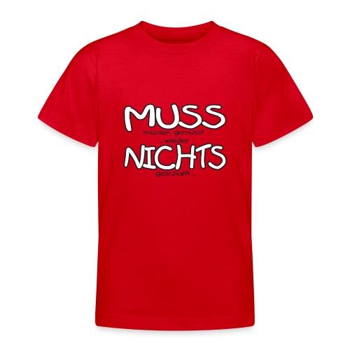 Muss nichts _1 - Teenager T-Shirt