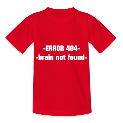 ERROR 404 brain not found Gift Idea white - Teenage T-Shirt