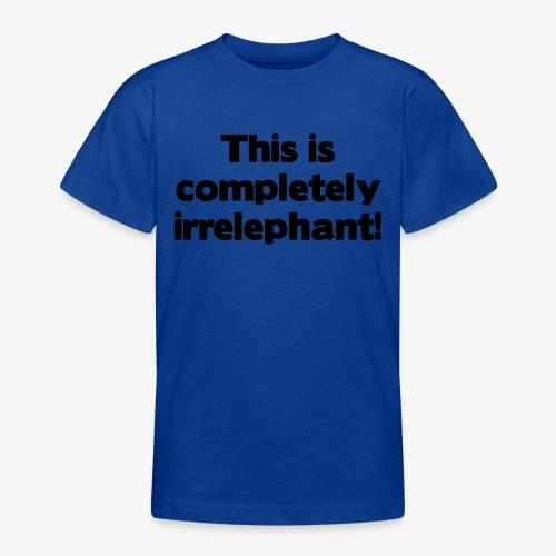 Irrelephant - Teenager T-Shirt