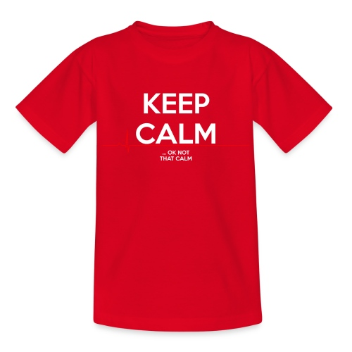 Keep Calm ... ok not that calm - Teenager T-Shirt
