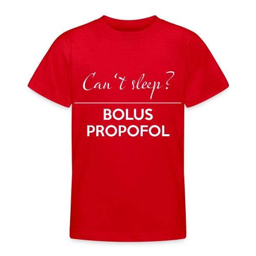 Can't sleep? BOLUS PROPOFOL - Teenager T-Shirt