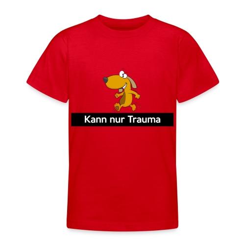 Kann nur Trauma - Teenager T-Shirt