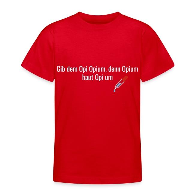 Gib dem Opi Opium, denn Opium haut Opi um.
