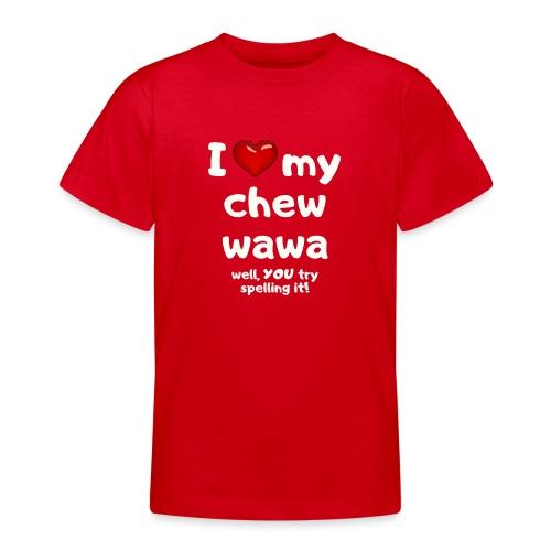 I love my chew wawa - Teenage T-Shirt
