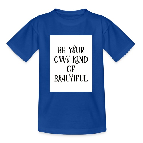 Be your own kind of beautiful - Teenage T-Shirt
