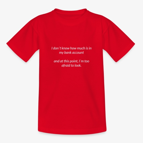 Afraid To Look At Bank Account - Teenage T-Shirt