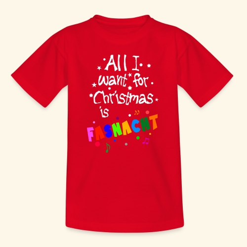 All i want for Christmas is Fasnacht - Teenager T-Shirt
