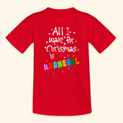 All I want for Christmas is Karneval - Teenager T-Shirt