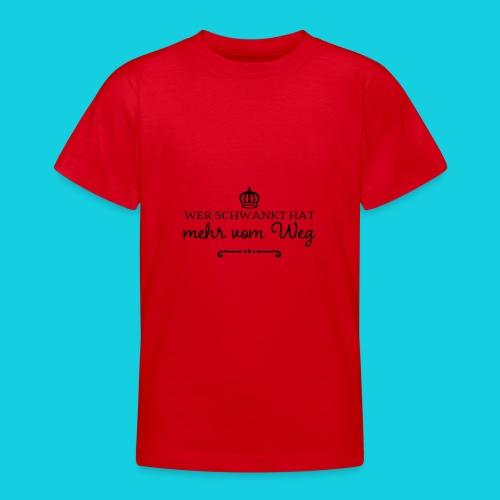 Wer schwankt hat mehr vom Weg - Teenager T-Shirt