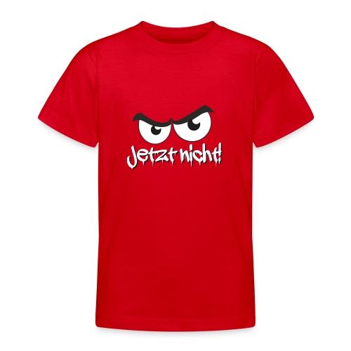 Jetzt nicht! Cooler Spruch mit bösem Blick - Teenager T-Shirt