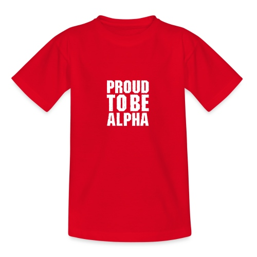 Proud to be Alpha - Teenager T-Shirt