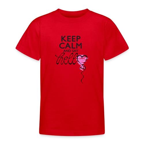 Keep calm and say hello - Teenager T-Shirt