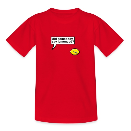 Did somebody say lemonade - Teenager T-shirt
