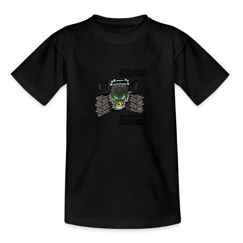 these green tractors are not for sissies - Teenager T-shirt