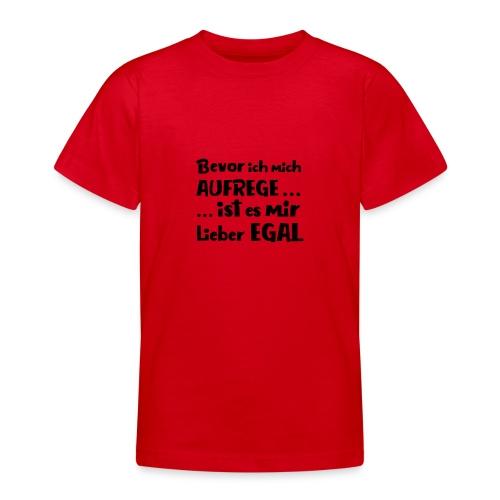 Bevor ich mich aufrege - Teenager T-Shirt