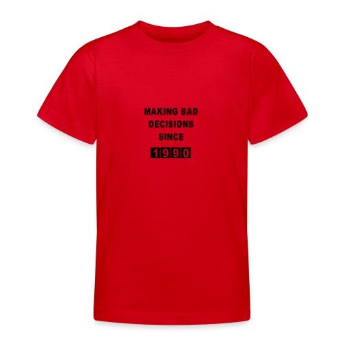 Making bad decisions since 1990 - Teenage T-Shirt