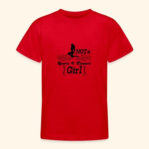 Not a hearts & flowers girl - Teenage T-Shirt