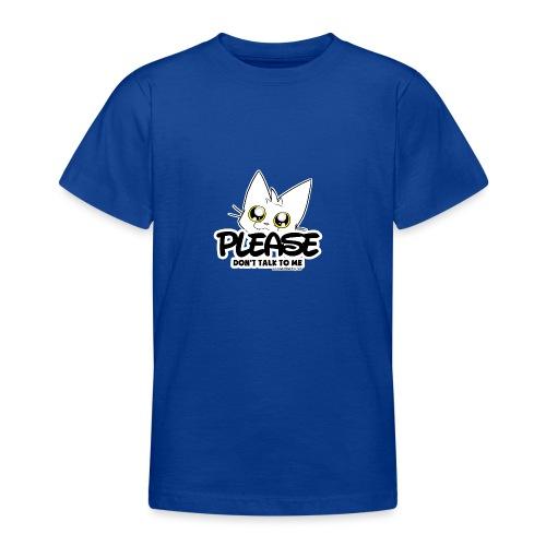 Please Don't Talk To Me - Teenage T-Shirt